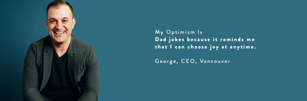 Image 3 - My Optimism Is Dad jokes because it reminds me that I can choose joy at anytime. George, CEO, Vancouver